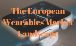The European Wearables Market Landscape